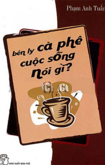 Bên ly cà phê cuộc sống nói gì - Phạm Minh Tuấn
