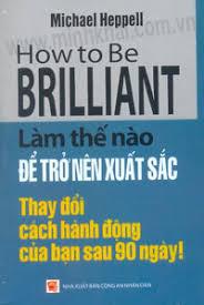 How To Be Brilliant - Làm Thế Nào Để Trở Nên Xuất Sắc