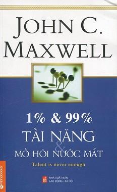 1% tài năng và 99% mồ hôi và nước mắt - John C.Maxwell
