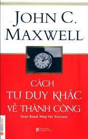 Cách Tư Duy khác về Thành Công - John C. Maxwell