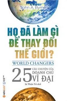 Họ đã làm gì để thay đổi thế giới?